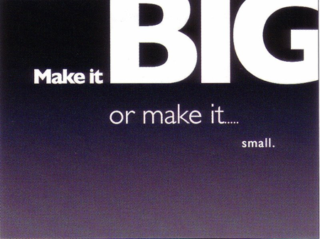 Make it big or small - Garr Reynolds